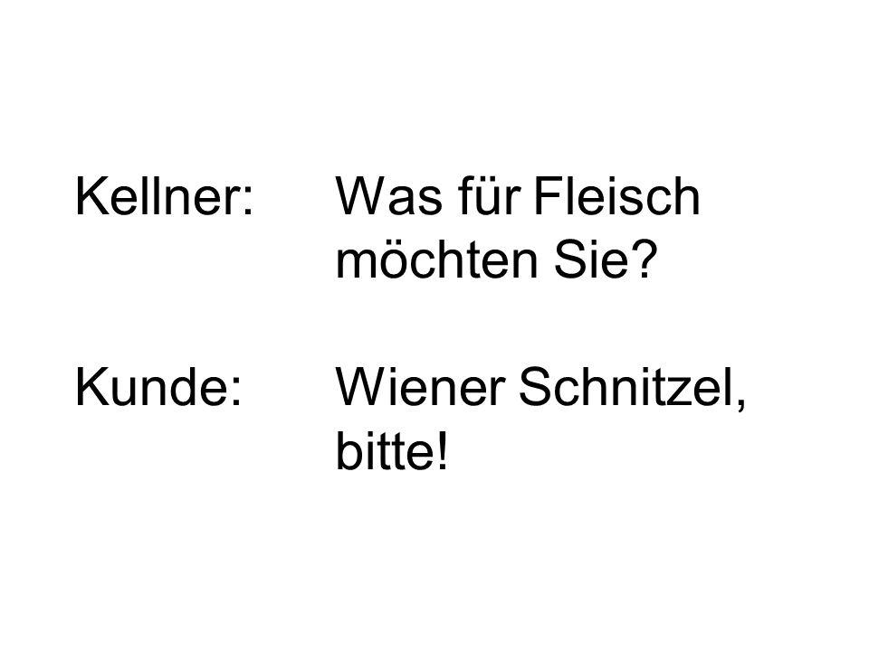 Kellner: Was für Fleisch möchten Sie Kunde: Wiener Schnitzel, bitte!