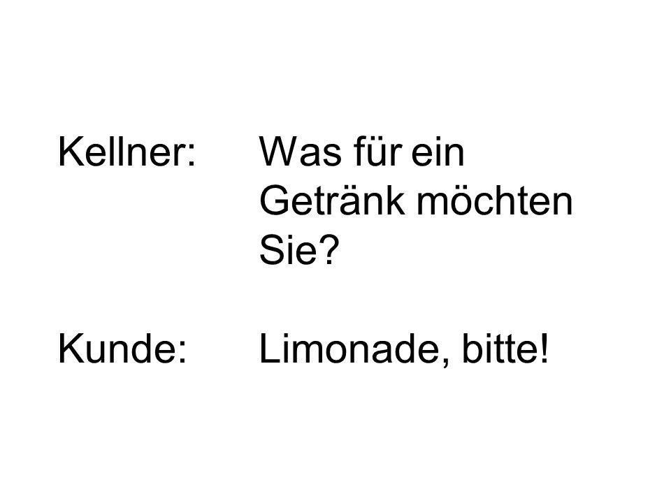 Kellner: Was für ein Getränk möchten Sie Kunde: Limonade, bitte!