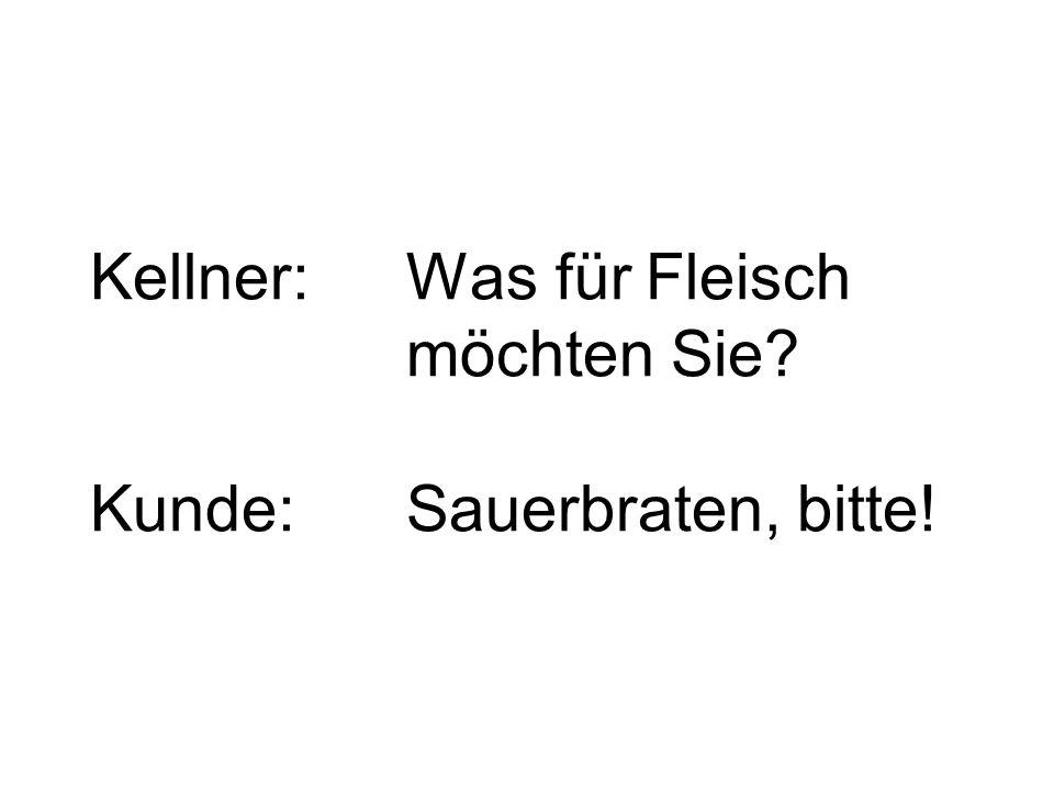 Kellner: Was für Fleisch möchten Sie Kunde: Sauerbraten, bitte!