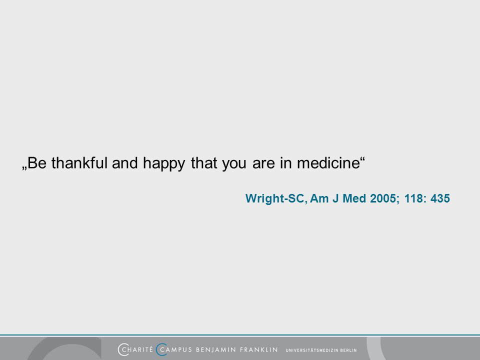 """Be thankful and happy that you are in medicine"