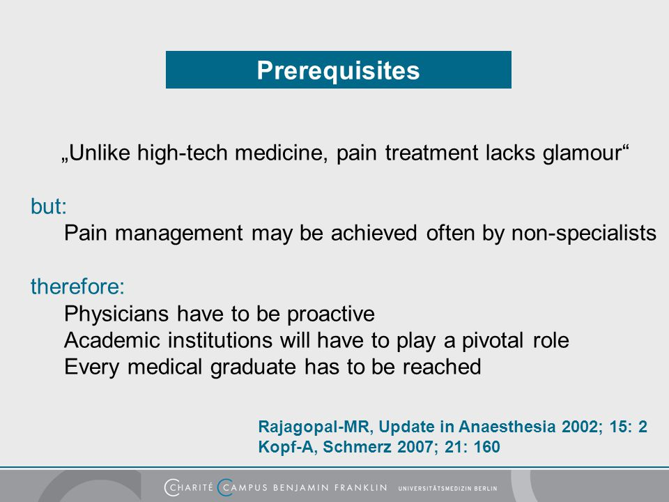 "Prerequisites ""Unlike high-tech medicine, pain treatment lacks glamour but: Pain management may be achieved often by non-specialists."