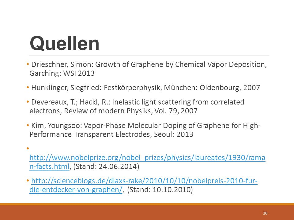 Quellen Drieschner, Simon: Growth of Graphene by Chemical Vapor Deposition, Garching: WSI 2013.