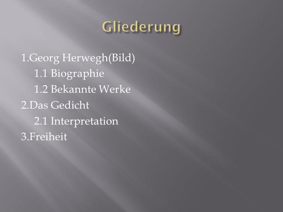 Gliederung 1.Georg Herwegh(Bild) 1.1 Biographie 1.2 Bekannte Werke