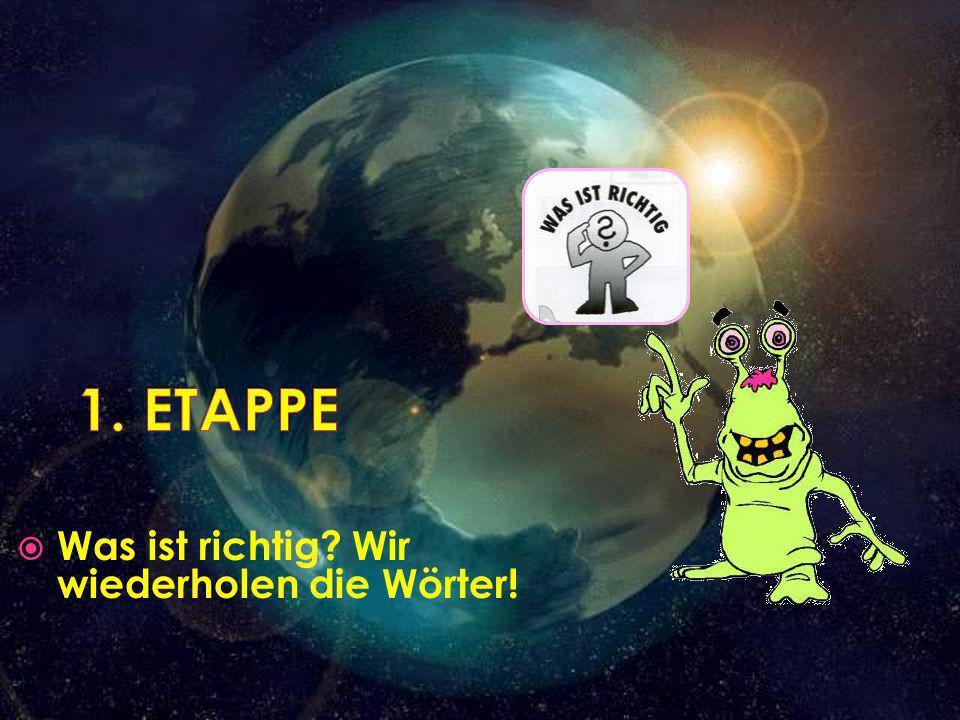 1. ETAPPE Was ist richtig Wir wiederholen die Wörter!