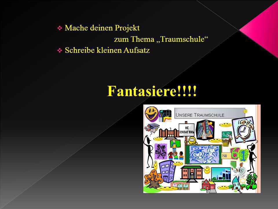 """Fantasiere!!!! Mache deinen Projekt zum Thema """"Traumschule"""
