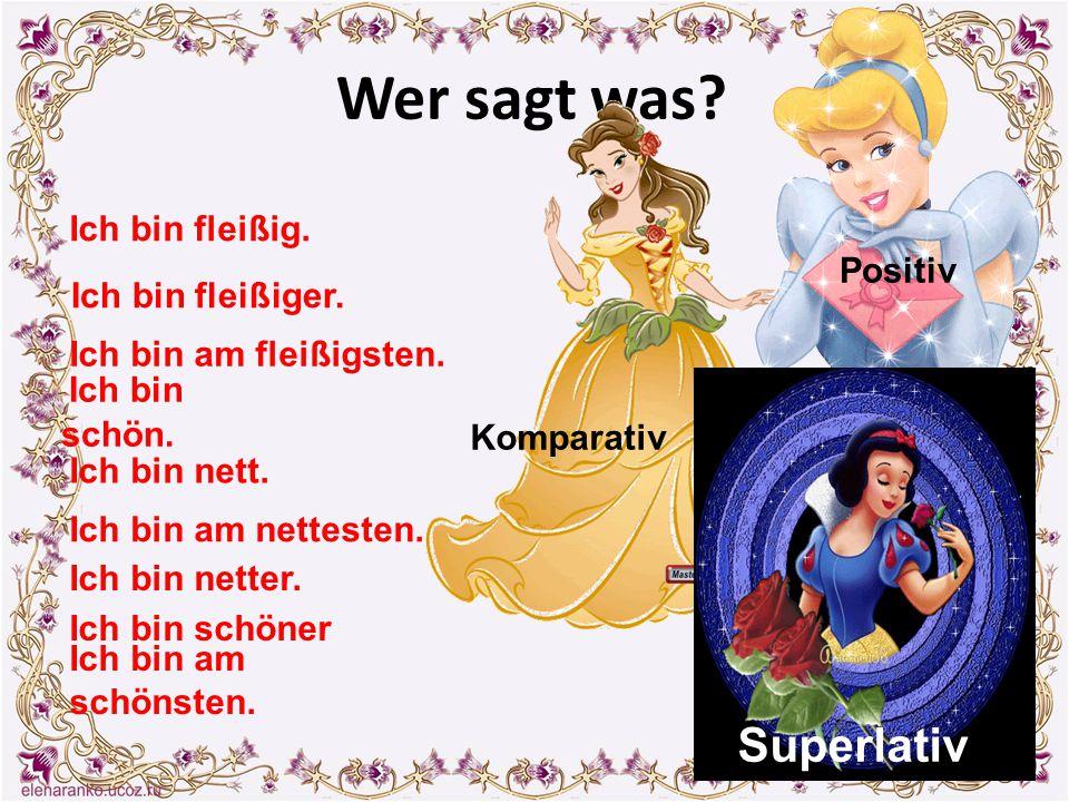 Wer sagt was Superlativ Ich bin fleißig. Positiv Ich bin fleißiger.