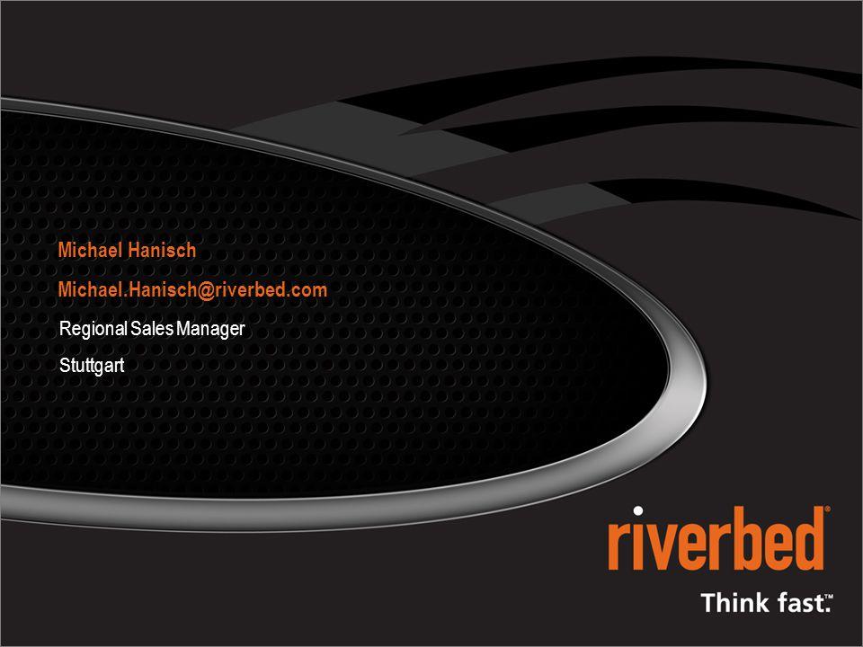 Michael Hanisch Michael.Hanisch@riverbed.com Regional Sales Manager
