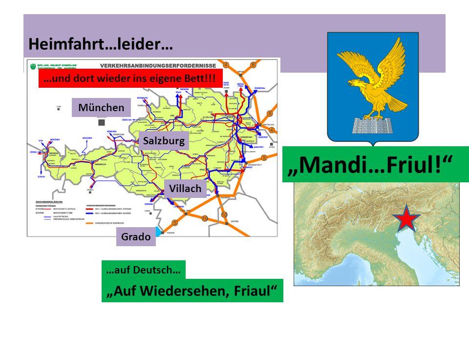 """""""Mandi…Friul! Heimfahrt…leider… """"Auf Wiedersehen, Friaul"""