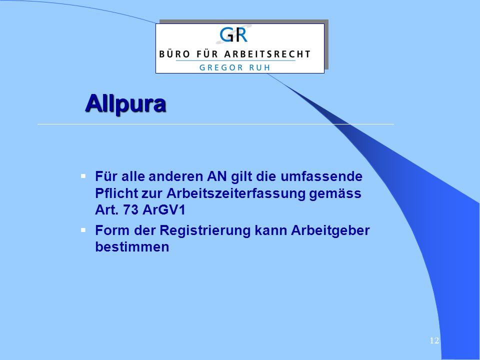Allpura Für alle anderen AN gilt die umfassende Pflicht zur Arbeitszeiterfassung gemäss Art. 73 ArGV1.