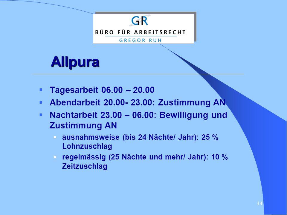 Allpura Tagesarbeit 06.00 – 20.00. Abendarbeit 20.00- 23.00: Zustimmung AN. Nachtarbeit 23.00 – 06.00: Bewilligung und Zustimmung AN.