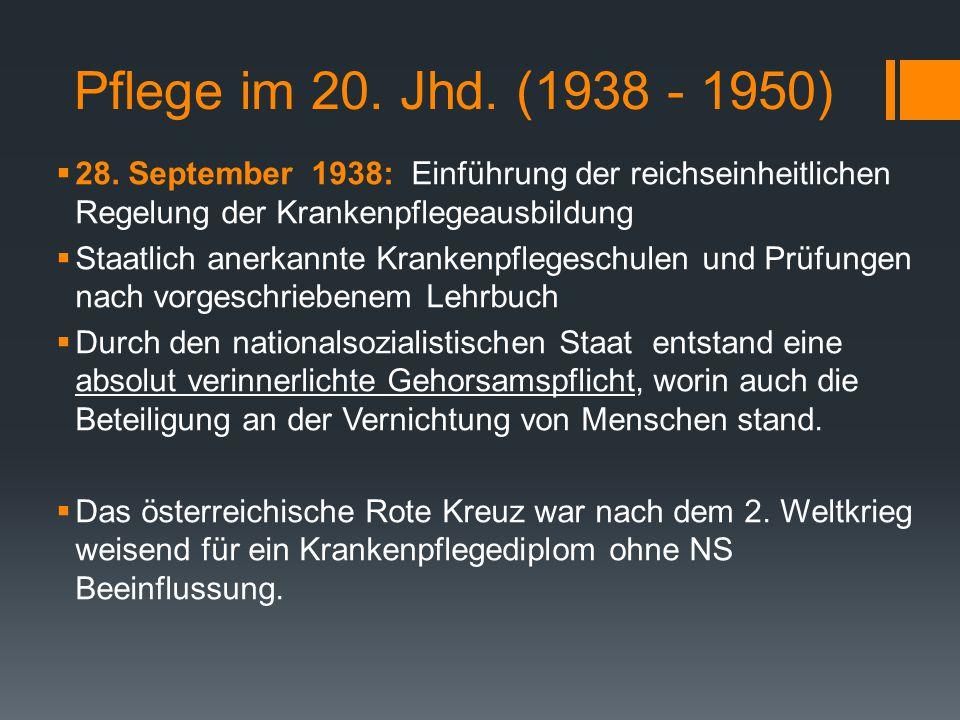 Pflege im 20. Jhd. (1938 - 1950) 28. September 1938: Einführung der reichseinheitlichen Regelung der Krankenpflegeausbildung.