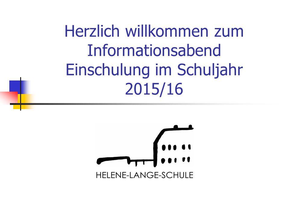 Herzlich willkommen zum Informationsabend Einschulung im Schuljahr 2015/16