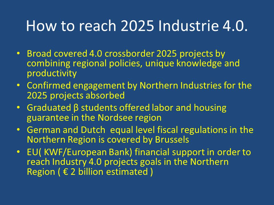 How to reach 2025 Industrie 4.0. Broad covered 4.0 crossborder 2025 projects by combining regional policies, unique knowledge and productivity.