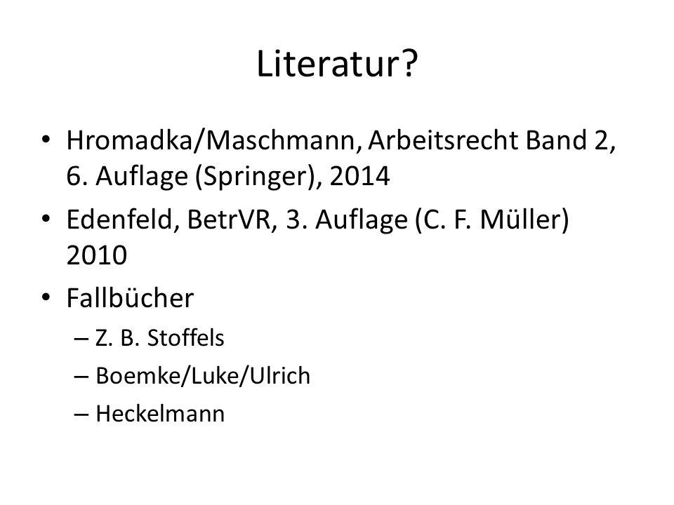Literatur Hromadka/Maschmann, Arbeitsrecht Band 2, 6. Auflage (Springer), 2014. Edenfeld, BetrVR, 3. Auflage (C. F. Müller) 2010.