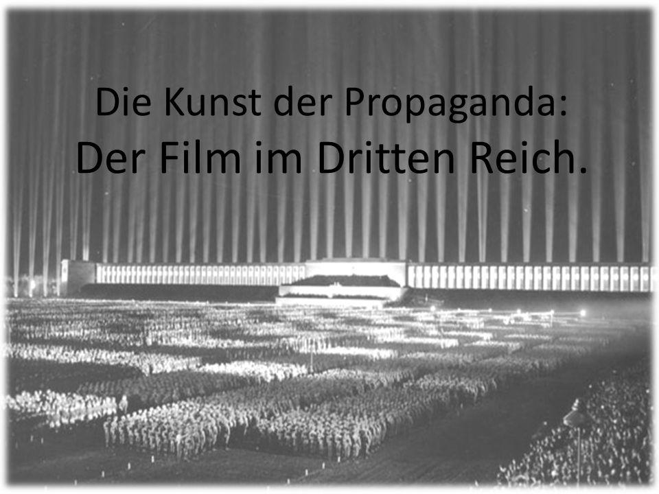 Die Kunst der Propaganda: Der Film im Dritten Reich.