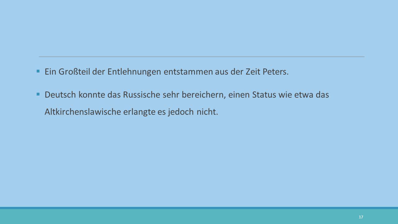 Ein Großteil der Entlehnungen entstammen aus der Zeit Peters.