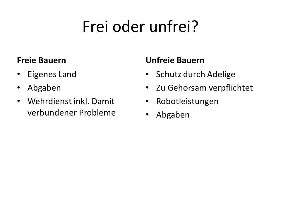 Frei oder unfrei Freie Bauern Unfreie Bauern Eigenes Land Abgaben