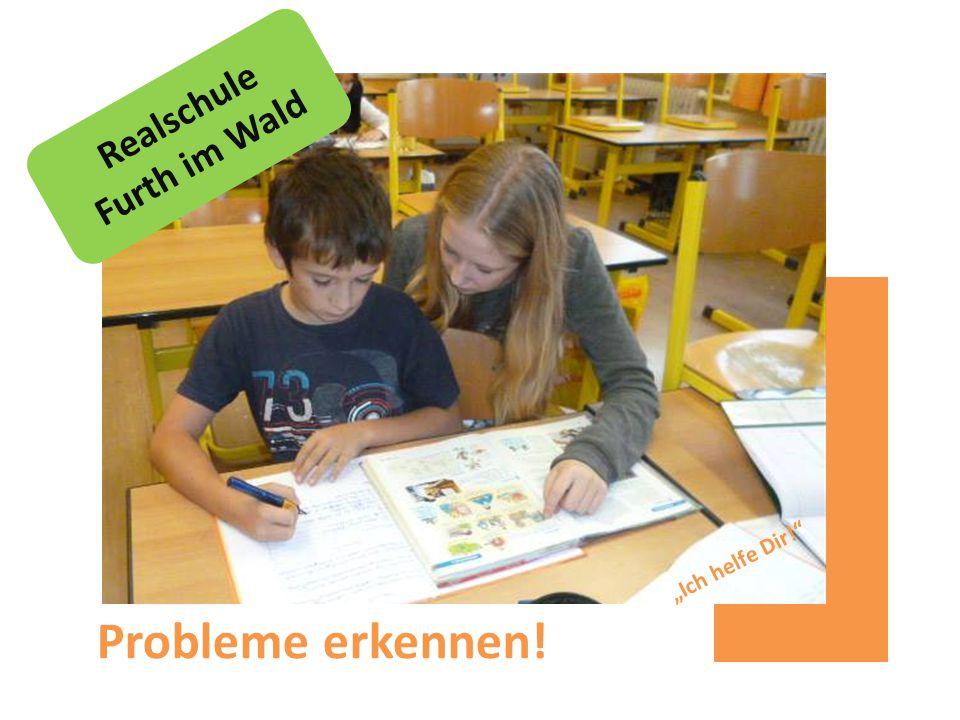 """Realschule Furth im Wald """"Ich helfe Dir! Probleme erkennen!"""
