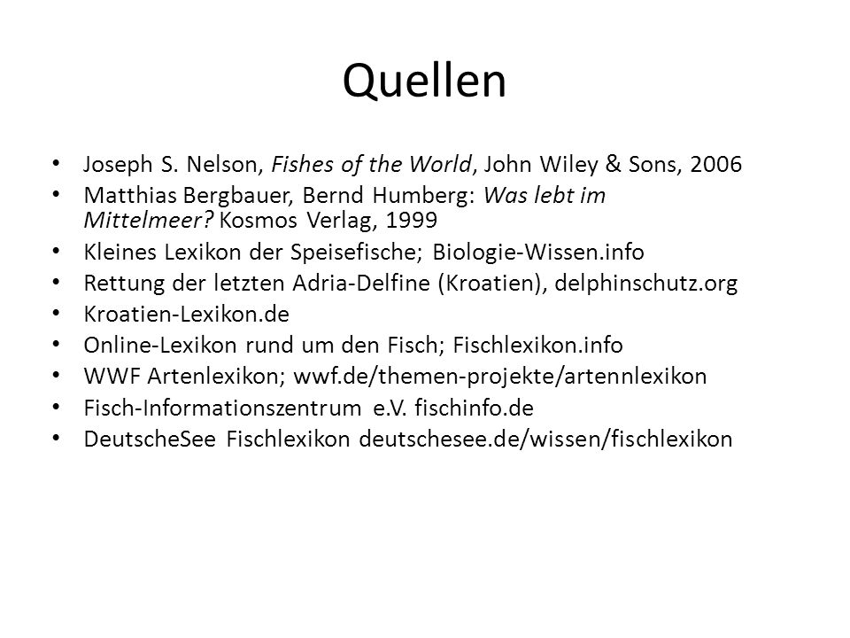 Quellen Joseph S. Nelson, Fishes of the World, John Wiley & Sons, 2006