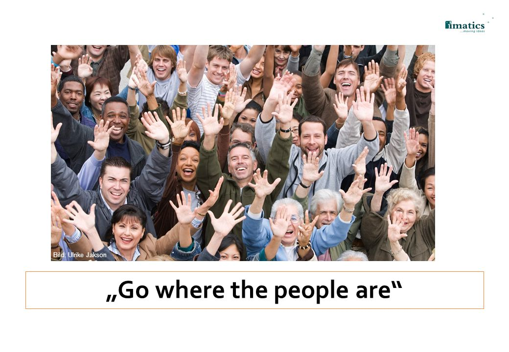 """Go where the people are"
