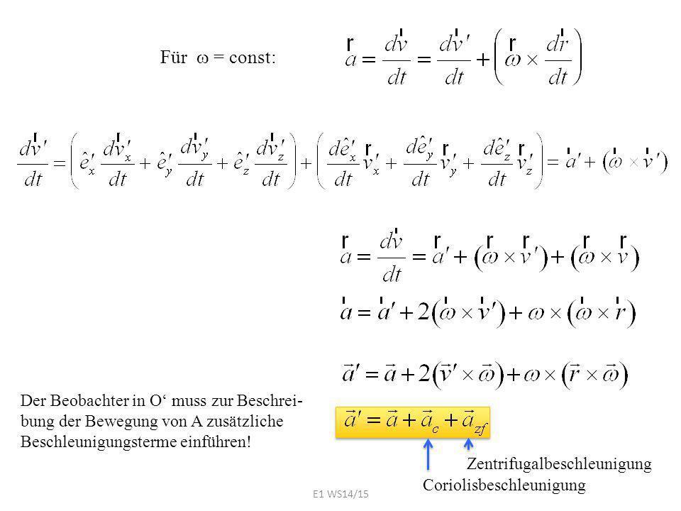 Für w = const: Der Beobachter in O' muss zur Beschrei-bung der Bewegung von A zusätzliche Beschleunigungsterme einführen!