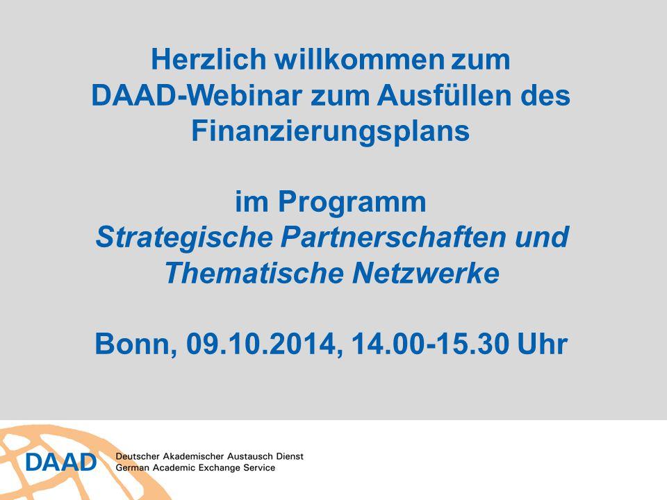 Herzlich willkommen zum DAAD-Webinar zum Ausfüllen des Finanzierungsplans im Programm Strategische Partnerschaften und Thematische Netzwerke Bonn, 09.10.2014, 14.00-15.30 Uhr