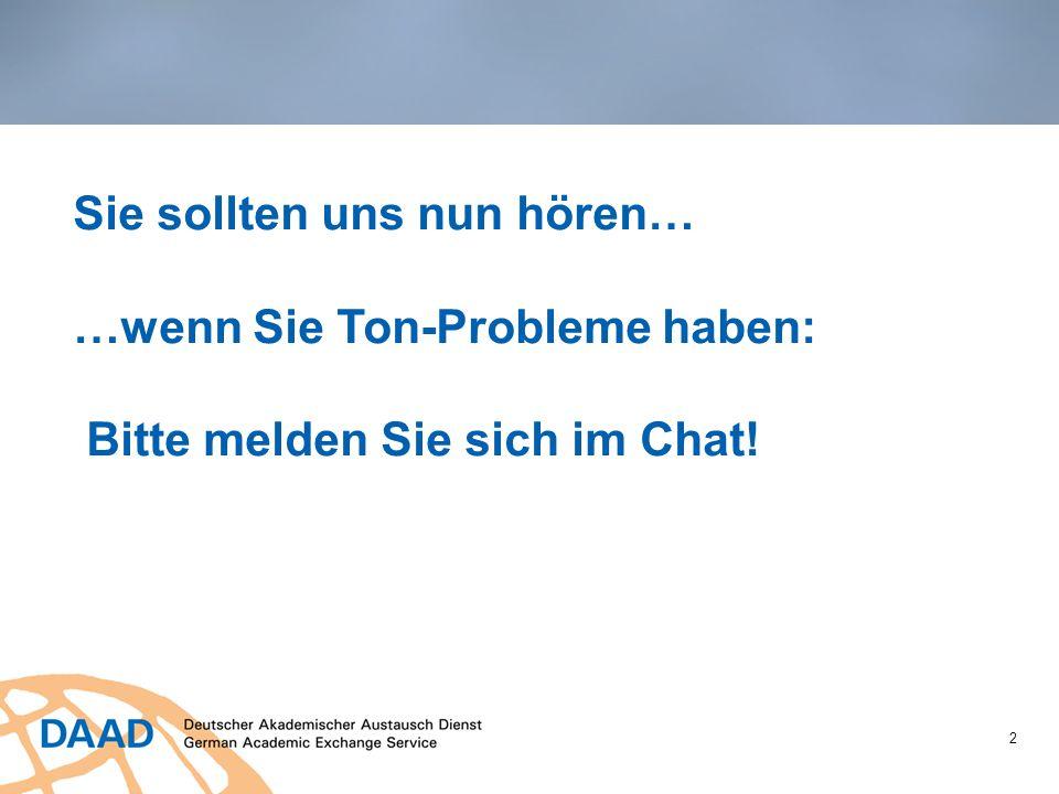 Sie sollten uns nun hören… …wenn Sie Ton-Probleme haben: Bitte melden Sie sich im Chat!