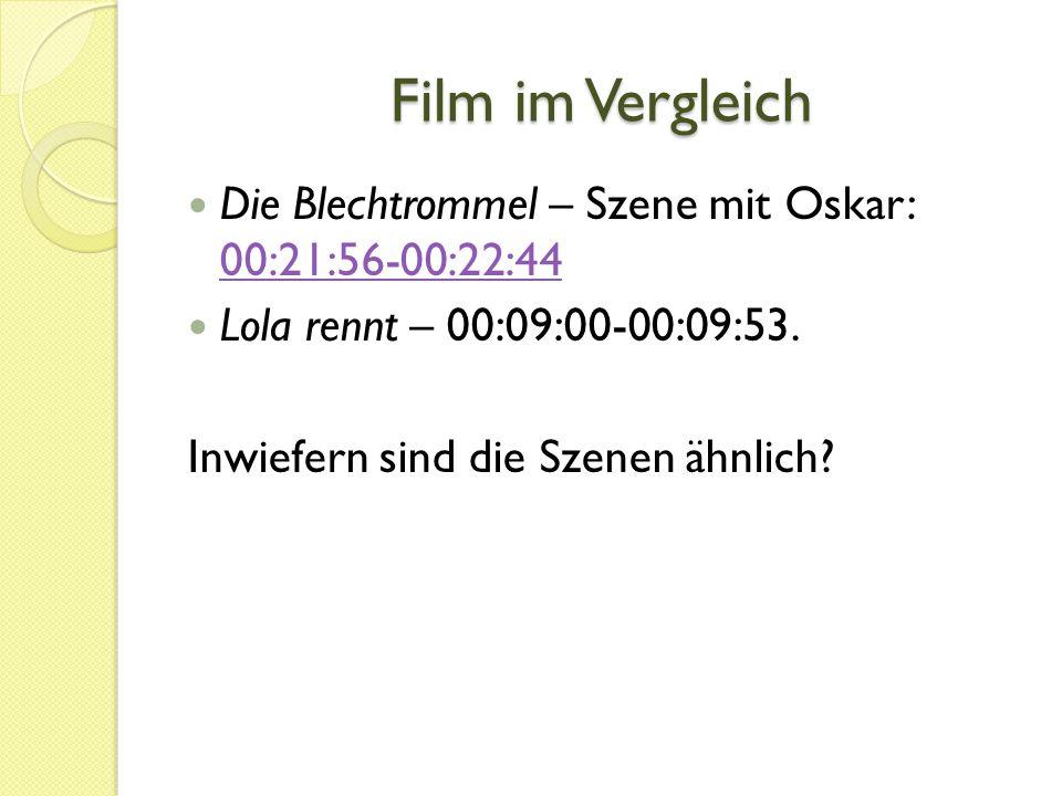 Film im Vergleich Die Blechtrommel – Szene mit Oskar: 00:21:56-00:22:44. Lola rennt – 00:09:00-00:09:53.