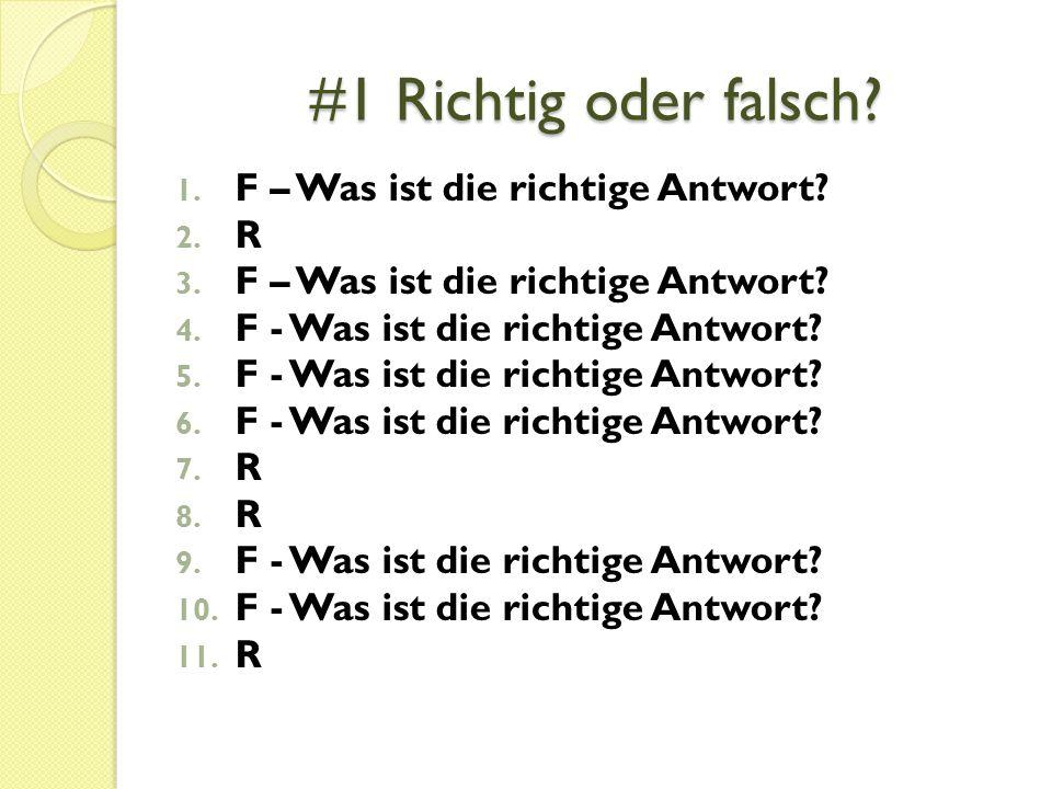 #1 Richtig oder falsch F – Was ist die richtige Antwort R