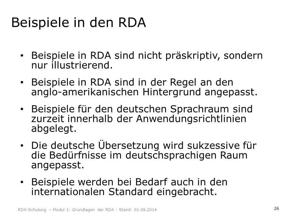 Beispiele in den RDA Beispiele in RDA sind nicht präskriptiv, sondern nur illustrierend.