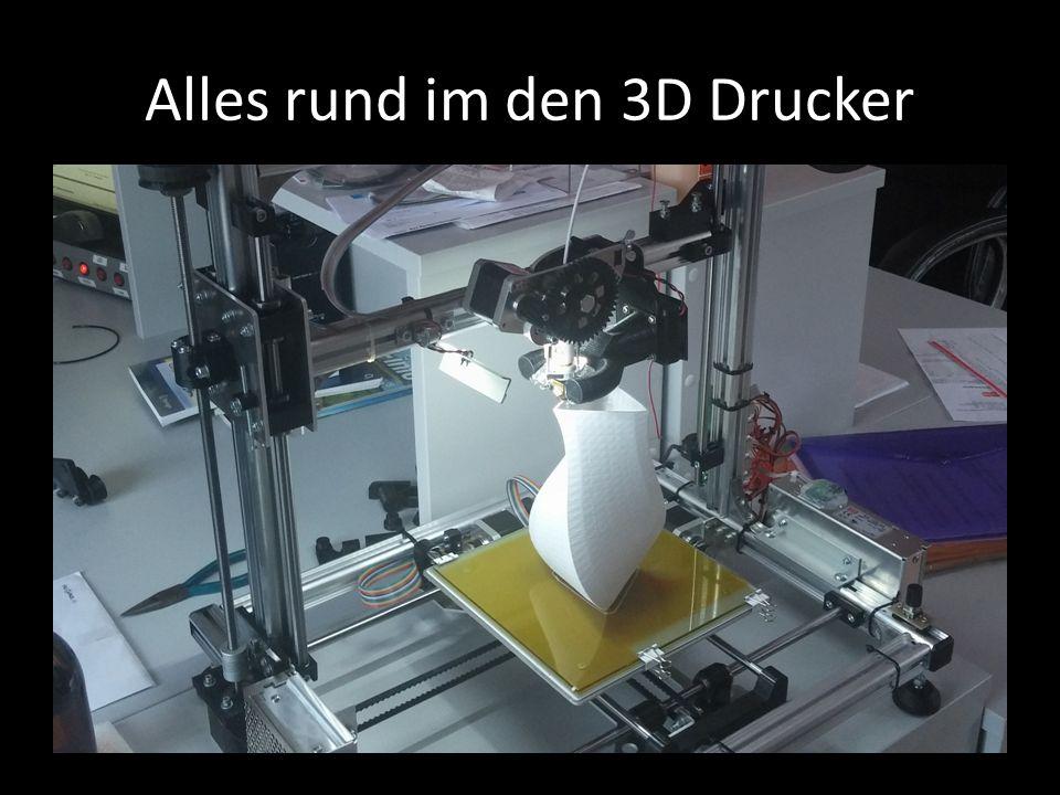 Alles rund im den 3D Drucker