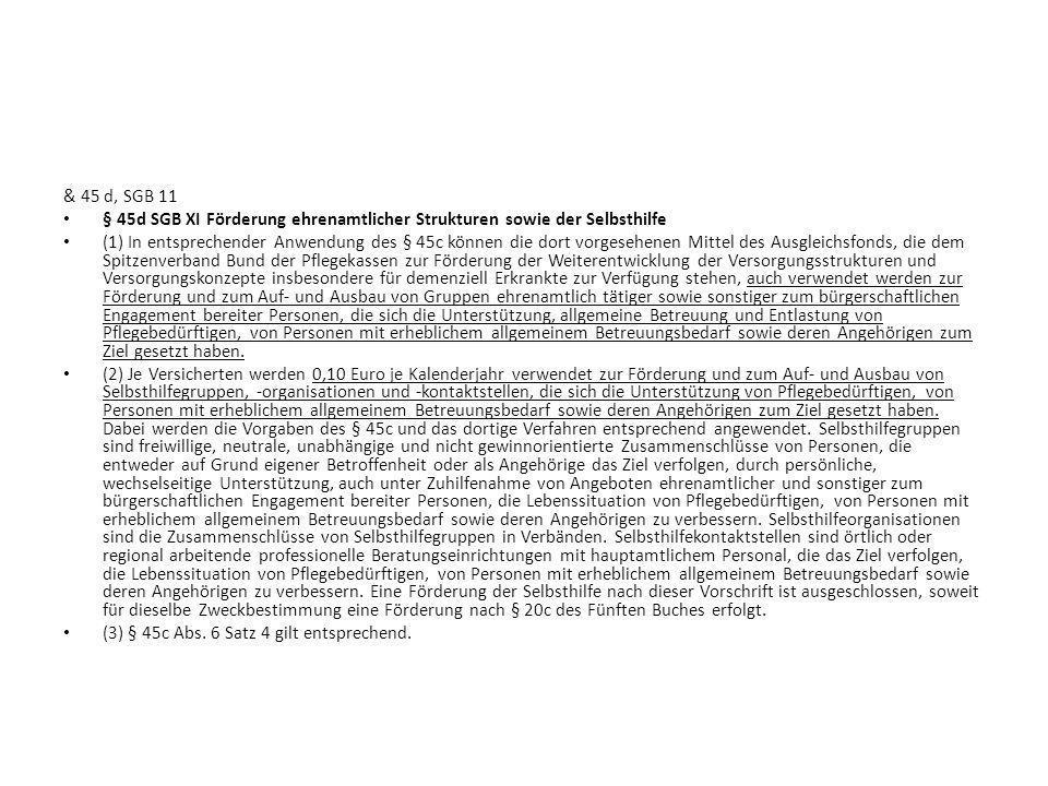 & 45 d, SGB 11 § 45d SGB XI Förderung ehrenamtlicher Strukturen sowie der Selbsthilfe.