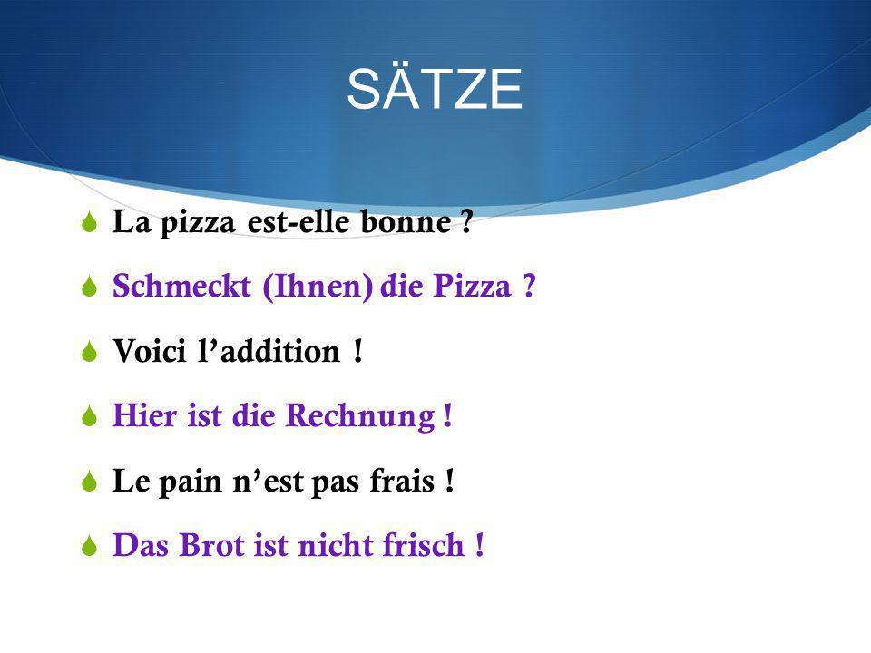 SÄTZE La pizza est-elle bonne Schmeckt (Ihnen) die Pizza