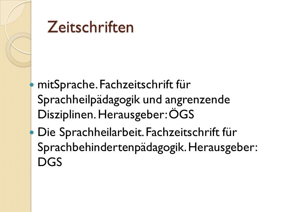 Zeitschriften mitSprache. Fachzeitschrift für Sprachheilpädagogik und angrenzende Disziplinen. Herausgeber: ÖGS.