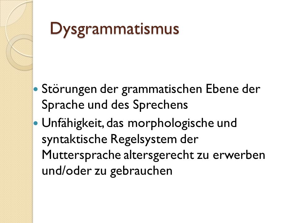 Dysgrammatismus Störungen der grammatischen Ebene der Sprache und des Sprechens.
