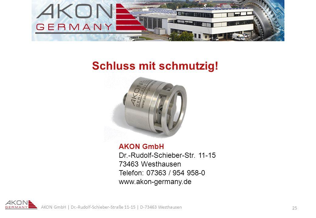 Schluss mit schmutzig! AKON GmbH Dr.-Rudolf-Schieber-Str. 11-15