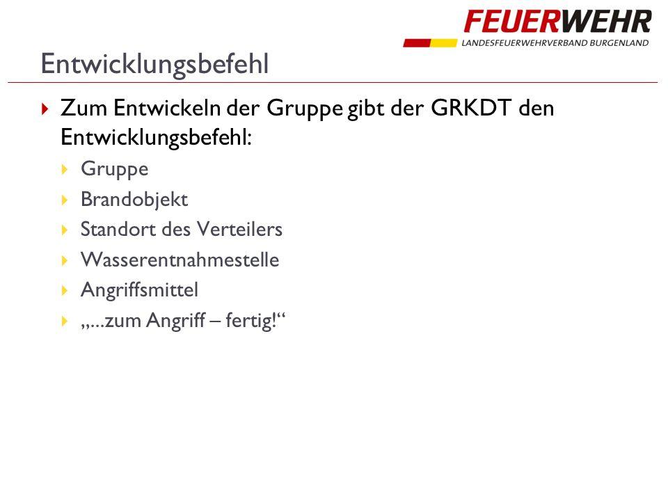 Entwicklungsbefehl Zum Entwickeln der Gruppe gibt der GRKDT den Entwicklungsbefehl: Gruppe. Brandobjekt.