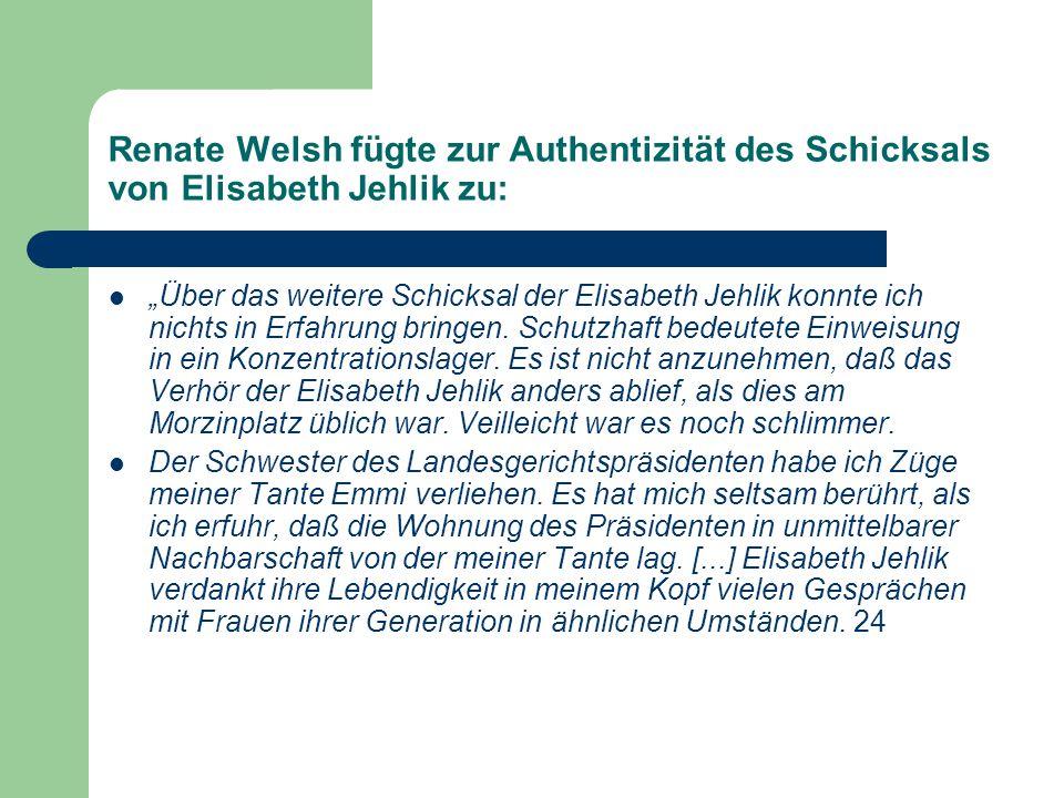 Renate Welsh fügte zur Authentizität des Schicksals von Elisabeth Jehlik zu: