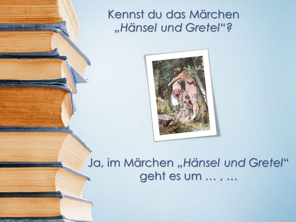 """Kennst du das Märchen """"Hänsel und Gretel"""