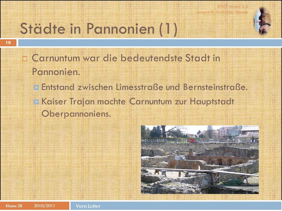 Städte in Pannonien (1) Carnuntum war die bedeutendste Stadt in Pannonien. Entstand zwischen Limesstraße und Bernsteinstraße.