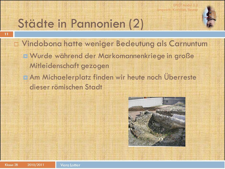 Städte in Pannonien (2) Vindobona hatte weniger Bedeutung als Carnuntum. Wurde während der Markomannenkriege in große Mitleidenschaft gezogen.