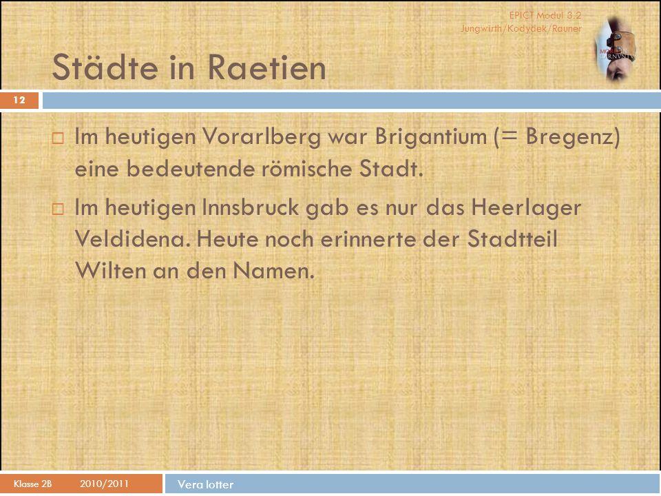 Städte in Raetien Im heutigen Vorarlberg war Brigantium (= Bregenz) eine bedeutende römische Stadt.