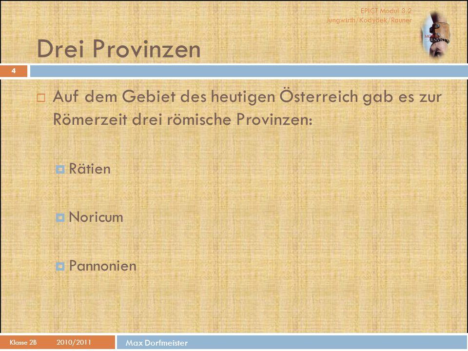 Drei Provinzen Auf dem Gebiet des heutigen Österreich gab es zur Römerzeit drei römische Provinzen:
