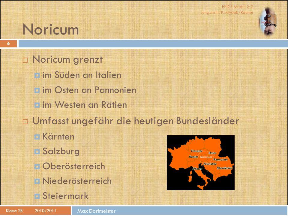 Noricum Noricum grenzt Umfasst ungefähr die heutigen Bundesländer