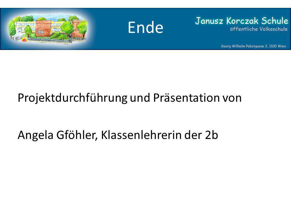 Ende Projektdurchführung und Präsentation von Angela Gföhler, Klassenlehrerin der 2b