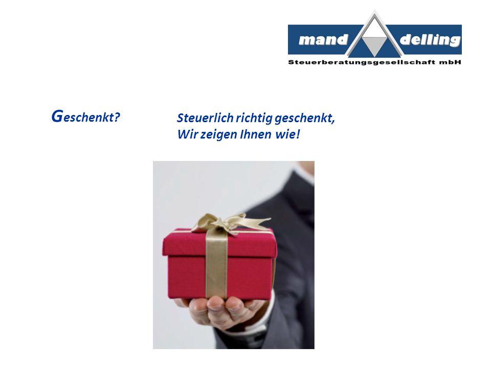 Geschenkt Steuerlich richtig geschenkt, Wir zeigen Ihnen wie!