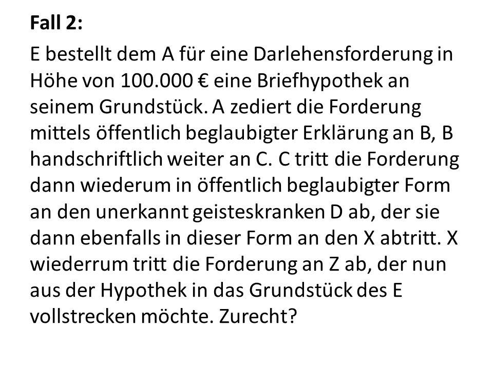 Fall 2: E bestellt dem A für eine Darlehensforderung in Höhe von 100