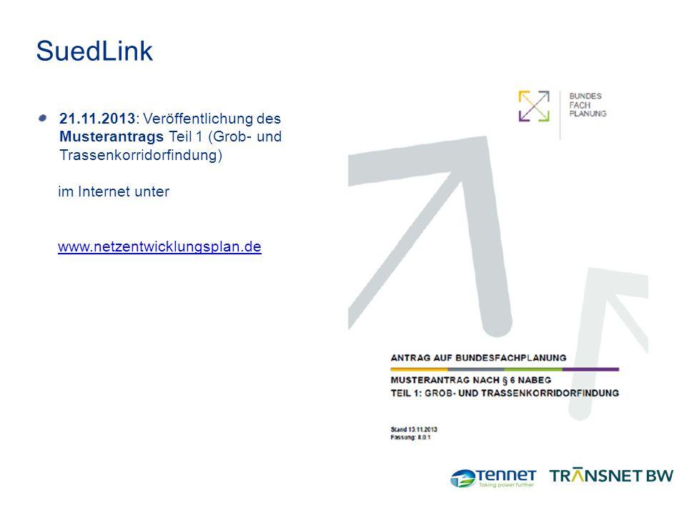 SuedLink 21.11.2013: Veröffentlichung des Musterantrags Teil 1 (Grob- und Trassenkorridorfindung) im Internet unter.