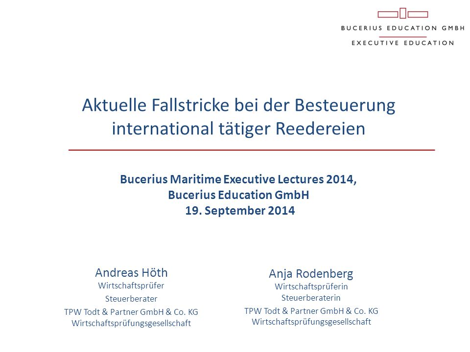 Aktuelle Fallstricke bei der Besteuerung international tätiger Reedereien Bucerius Maritime Executive Lectures 2014, Bucerius Education GmbH 19. September 2014