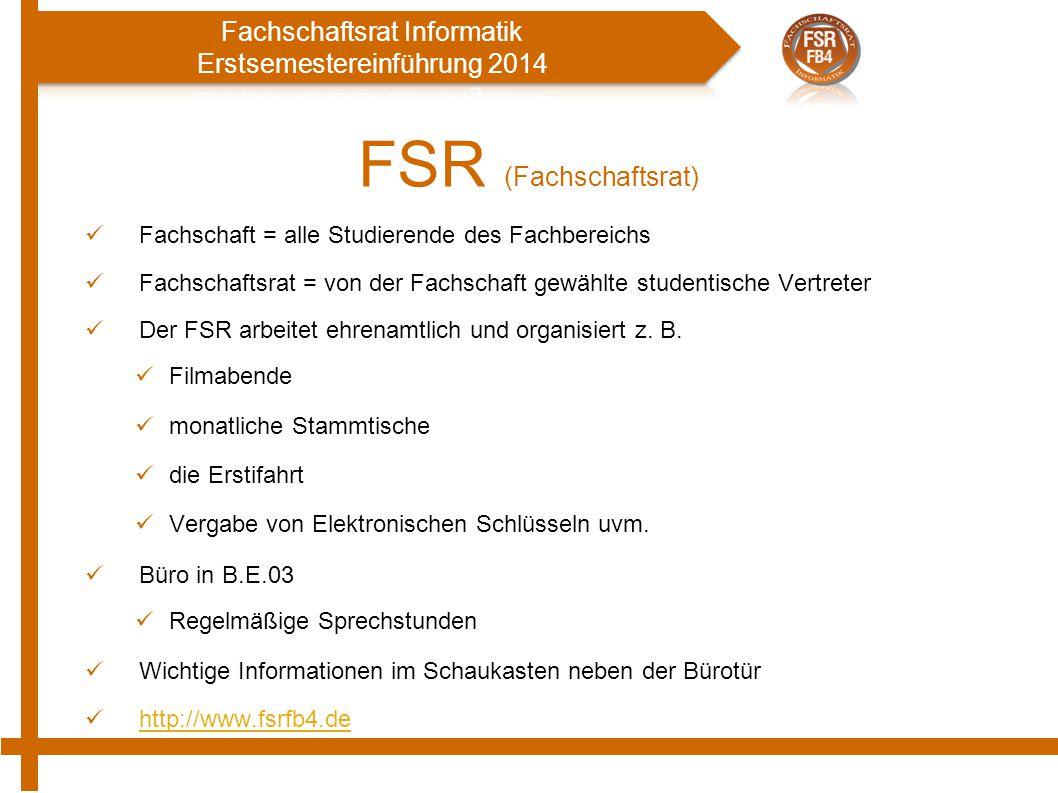 FSR (Fachschaftsrat) Fachschaft = alle Studierende des Fachbereichs
